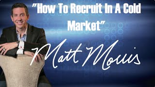 How To Recruit In a Cold Market