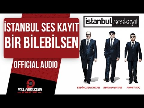 İstanbul Ses Kayıt - Bir Bilebilsen ( Official Audio )