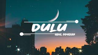 Iqbaal Ramadhan - Dulu (Lyrics)