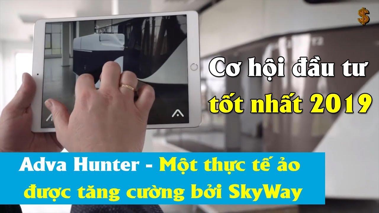 Phần 14 - Cơ hội đầu tư tốt nhất 2019 | Adva Hunter - Một thực tế ảo được tăng cường bởi SkyWay