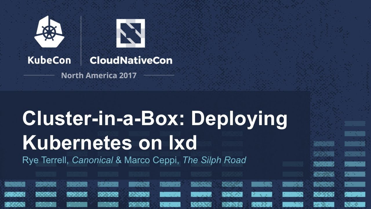 Cluster-in-a-Box: Deploying Kubernetes on lxd [B] - Rye Terrell, Canonical  & Marco Ceppi
