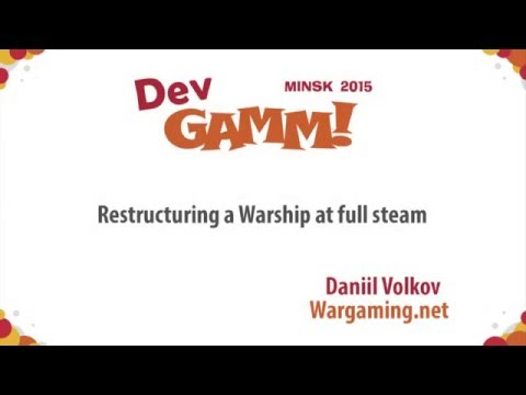 Daniil Volkov (Wargaming.net) - Restructuring a Warship at full steam