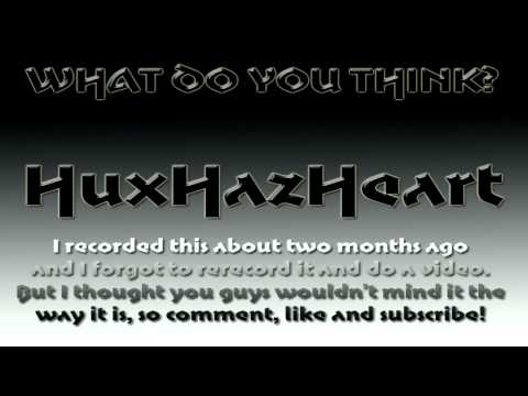 What Do You Think x HuxHazHeart