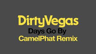 dirty-vegas-days-go-by-camelphat-remix-official-audio-out-now