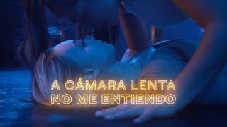 A CÁMARA LENTA - NO ME ENTIENDO