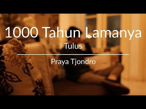 1000 Tahun Lamanya - Tulus (Cover by Praya Tj)