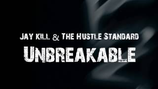 Jay Kill & The Hustle Standard - Unbreakable