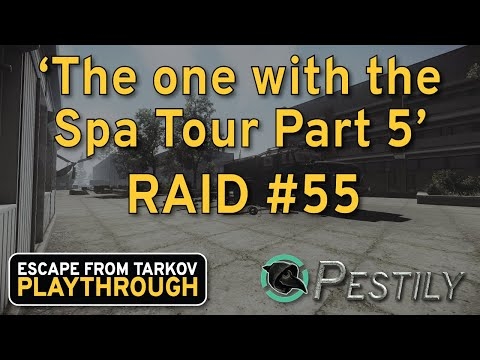 The One With The Spa Tour Part 5 - Raid #55 - Full Playthrough Series - Escape From Tarkov