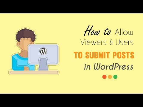 How to Allow Viewers \u0026 Users to Submit Posts in a WordPress Site