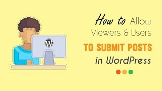 How to Allow Viewers & Users to Submit Posts in a WordPress Site
