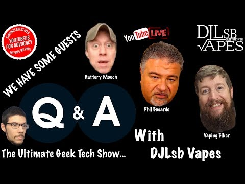 Q&A Live with DJLsb Vapes Ep.6 - With Special Guests for the Ultimate Geek Tech Show