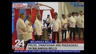 24 Oras: Duterte, sinaksikhan ang pagsasauli ng Balangiga bells