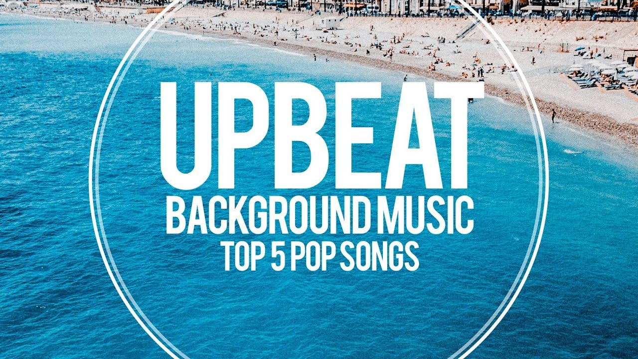 Upbeat Pop Background Music For Videos Top 5 Songs Youtube