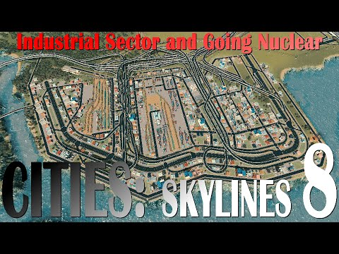 "Cities: Skylines, EP8 - ""Industrial Sector and Going Nuclear"""