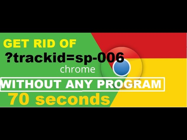 How To Remove Trackid Sp 006 From Chrome In 70 Seconds