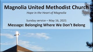 MUMC Service - May 16, 2021 (Belonging Where We Don't Belong.)