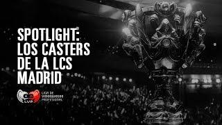 Spotlight: Los casters de la LCS Madrid