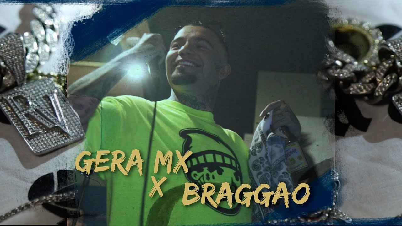 Gera Mx & Braggao