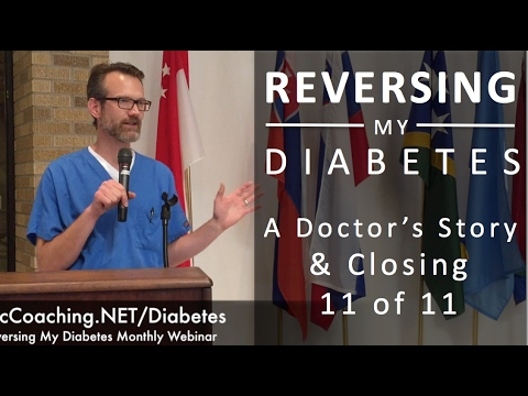 Reversing My Diabetes 11 of 11 - A Doctors Story & CLOSING