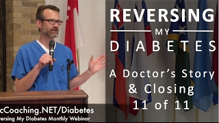 Reversing My Diabetes 11 of 11 - A Doctor's Story & CLOSING
