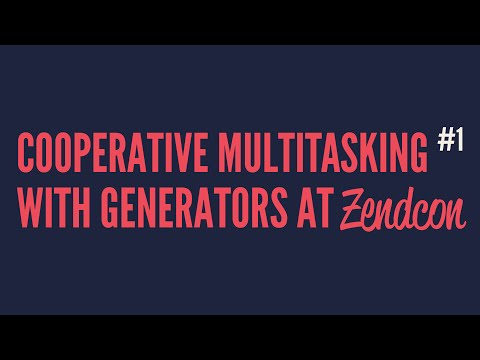 Cooperative Multitasking With Generators at Zendcon (Part 1)