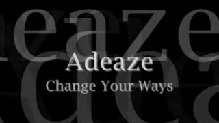 Watch Adeaze Change Your Ways video