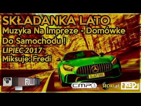 Fredi - SKŁADANKA LATO- Muzyka Na Impreze - Domówke - Do Samochodu ! - Lipiec 2017