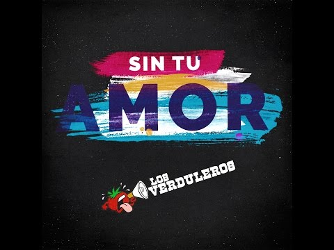 Los Verduleros - Sin Tu Amor (Lyrics Video)