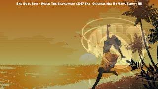 Bad Boys Blue - Under The Boardwalk (2017 Ext. Original Mix By Marc Eliow) HD