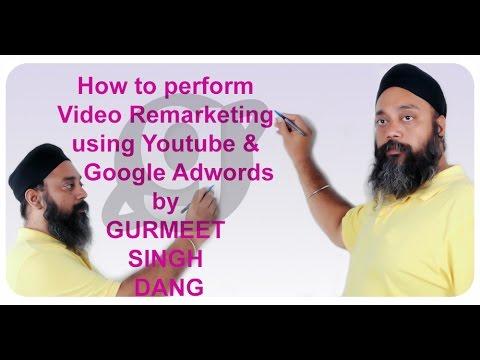 How to perform Video Remarketing using Youtube & Google Adwords by GURMEET SINGH DANG