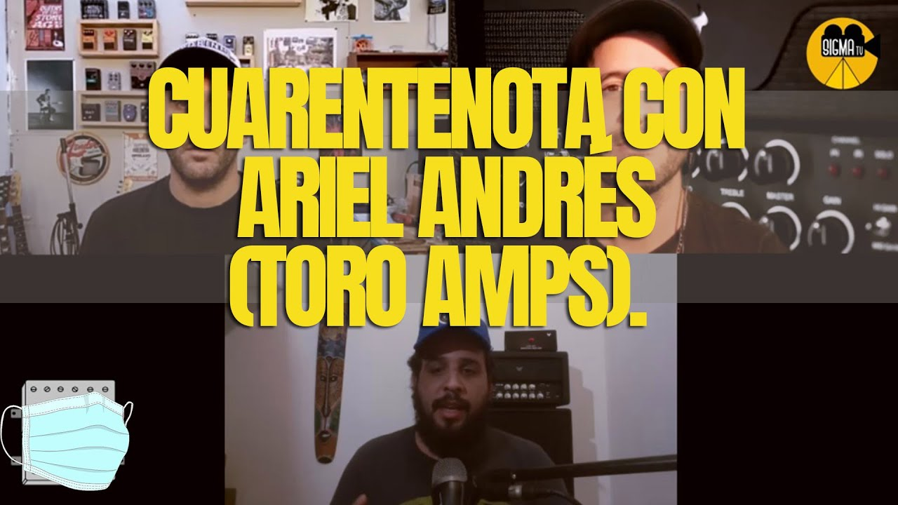 Cuarentenota con Ariel Andrés (Toro amps).