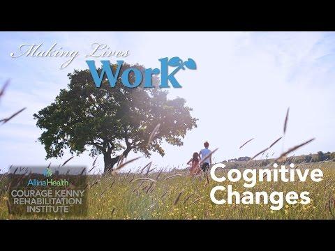 Making Lives Work - Cognitive Changes