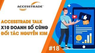 ACCESSTRADE TALK #18: X10 DOANH SỐ CÙNG ĐỐI TÁC NGUYỄN KIM | AFFILIATE MARKETING