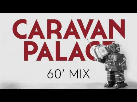 Caravan Palace - 60 minute mix of Caravan Palace