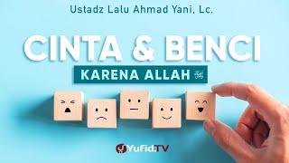 Cinta dan Benci karena Allah - Ustadz Lalu Ahmad Yani, Lc. - Ceramah Agama