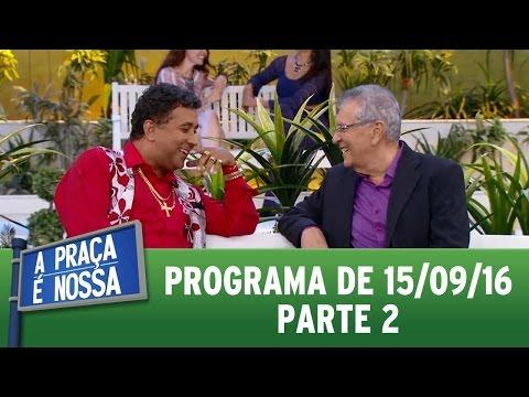 A Praça É Nossa (15/09/16) - Parte 2
