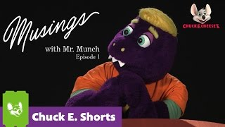 Musings with Mr. Munch - Episode 1 | Chuck E. Shorts