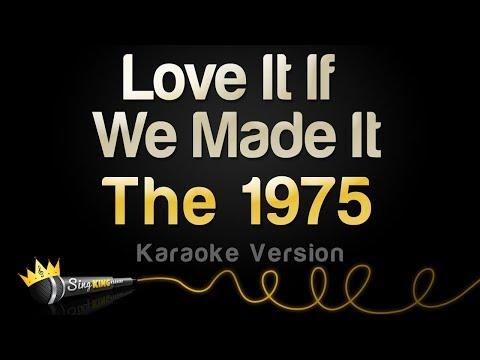 The 1975 - Love It If We Made It (Karaoke Version)