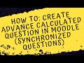 How to: Create Advance Calculated Question in Moodle Synchronized Questions