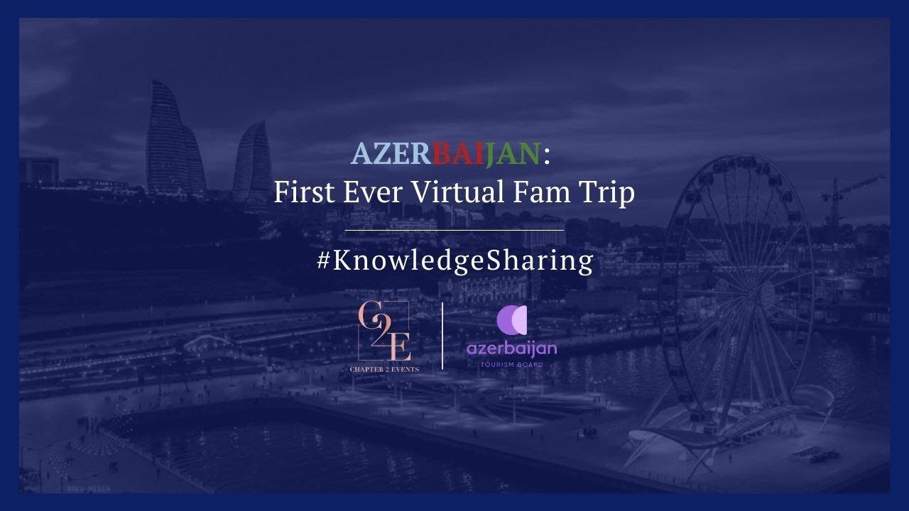 #KnowledgeSharing | A Virtual Fam Trip | Azerbaijan | C2E * ATB | May, 2020 |