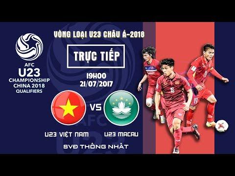 FULL | U23 VIỆT NAM vs U23 MACAU | BẢNG I VÒNG LOẠI VCK U23 CHÂU Á 2018