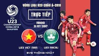 FULL | U23 VIỆT NAM vs U23 MACAU | BẢNG...