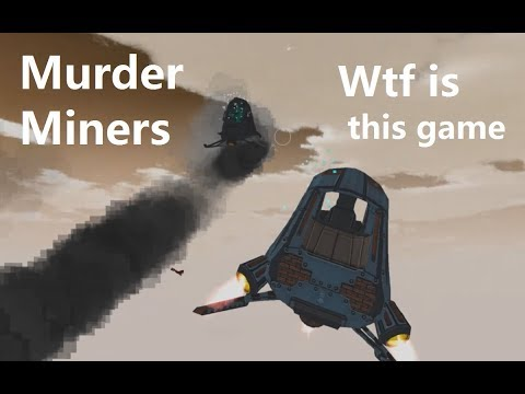 Murder Miners - Wtf is this game