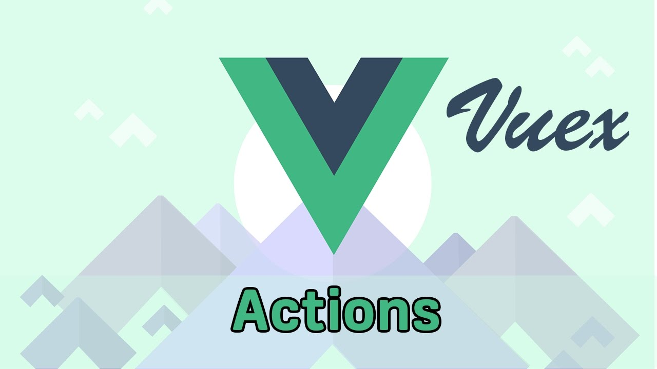 ACTIONS | VueJS 2 & Vuex | Learning the Basics