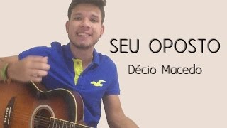 Seu Oposto - George Henrique e Rodrigo part. Henrique e Juliano (cover Décio Macedo)