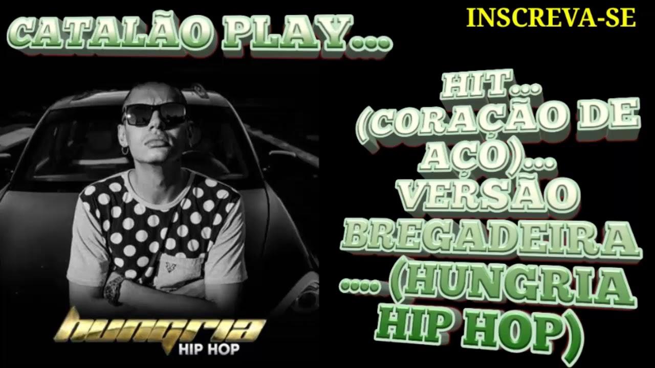Hit Versao Bregadeira Coracao De Aco Hungria Hip Hop Youtube
