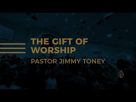 The Gift Of Worship / Pastor Jimmy Toney