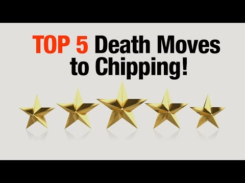 5 Death Moves To Chipping