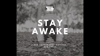 Stay Awake The Church must watch and pray