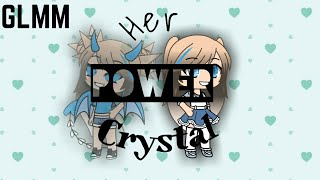 Her Power Crystal《GLMM》《ORIGINAL》